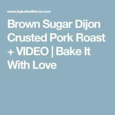 Brown Sugar Dijon Crusted Pork Roast + VIDEO | Bake It With Love