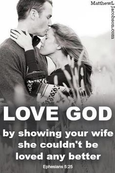 Love God by showing your wife that she couldn't be any better loved.