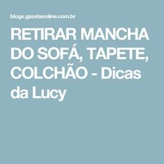RETIRAR MANCHA DO SOFÁ, TAPETE, COLCHÃO - Dicas da Lucy