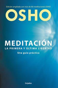 MEDITACIÓN. La primera y última libertad. Una guía práctica. Edición ampliada con más de 80 meditaciones Osho. - Abril 2015 - http://amzn.to/1cMhkTL