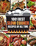 Slow Cooker Cookbook: 1001 Best Slow Cooker Recipes of All Time (Fast and Slow Cookbook Slow Cooking Crock Pot Instant Pot Electric Pressure Cooker Vegan Paleo Dinner Breakfast Healthy Meals)