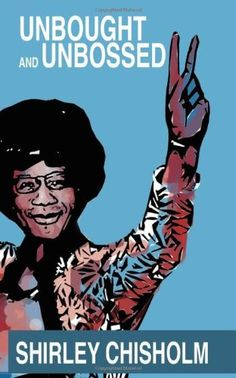 Women's History Month Unbought and Unbossed Author - Shirley Chisholm Unbought and Unbossed is Shirley Chisholm's account of her remarkable rise from young girl in Brooklyn to America's first. Women In History, Black History, Black Kids, Black Women, Black Children's Books, Equal Rights Amendment, Shirley Chisholm, Famous Speeches, Civil Rights Movement