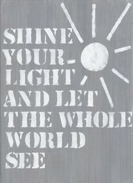 Shine your light and let the whole world see!