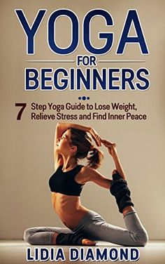 Yoga for Beginners: 7 Step Yoga Guide to Lose Weight, Relieve Stress and Find Inner Peace (Yoga for Beginners, Yoga for Weight Loss, Yoga Poses, Inner Peace, Yoga for Stress Relief, Kundalini Yoga) by Lidia Diamond, http://www.amazon.com/dp/B00UIEMM5Y/ref=cm_sw_r_pi_dp_Rvtbvb1NG16KP
