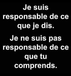 Life Quotes : QUOTATION - Image : Quotes Of the day - Description Love this saying. I am responsible for what I say. I am not responsible for what you French Words, French Quotes, Words Quotes, Life Quotes, Sayings, Best Quotes, Funny Quotes, Humor Quotes, Learn French