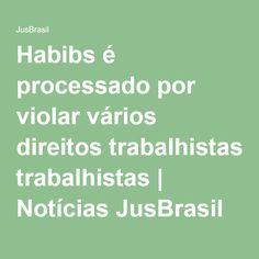 Habibs é processado por violar vários direitos trabalhistas | Notícias JusBrasil