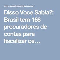 Disso Voce Sabia?: Brasil tem 166 procuradores de contas para fiscalizar os…