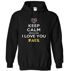 I Love You Paul - #funny t shirts for men #pullover hoodie. WANT => https://www.sunfrog.com/Funny/I-Love-You-Paul-2366-Black-4966179-Hoodie.html?id=60505