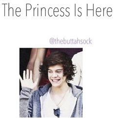 Harry you sure are some princess!!