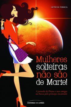 Download Mulheres Solteiras Nao Sao de Marte - Letícia Vidica em-epub-mobi-e-pdf
