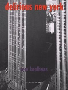 Delirious New York: A Retroactive Manifesto for Manhattan / Rem Koolhaas