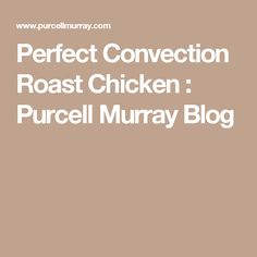 Perfect Convection Roast Chicken : Purcell Murray Blog
