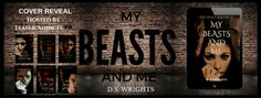 Cover Reveal  Pre order  Book Trailer Check Out The Series Finale My Beasts And Mes cover of Book 7 in the great Series The Beast And Me.  Isnt it just PERFECT ??!! Author: D. S. WrightsGenre: Dark Paranormal AdultsRelease Day: May 3Hosted by: Teaser Addicts PR Book Trailerhttps://www.youtube.com/watch?v=VOVlyz52eDk  Warning: This Series contains very dark subjects that are for adults only.Blurb:Returning to Meg trying to manage having lost both Dan and Jay and facing the advance of her…
