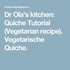 Dr Ola's kitchen: Quiche Tutorial (Vegetarian recipe). Vegetarische Quiche.