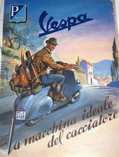 "Vespa ""perfect vehicle for hunters."" I lack a dead pheasant to round out my… Vintage Italian Posters, Vintage Advertising Posters, Vintage Travel Posters, Vintage Advertisements, Lambretta, Piaggio Vespa, Vespa Vintage, Vintage Ads, Triumph Motorcycles"