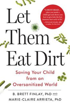 Let Them Eat Dirt: Saving Your Child from an Oversanitized World Cover Image