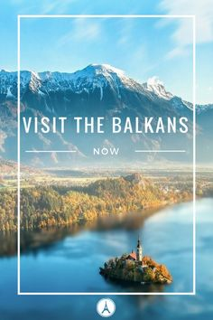 Why Now is the Best Time to Visit the Balkans - Europe Up Close