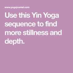 Use this Yin Yoga sequence to find more stillness and depth.