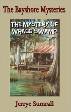 The Bayshore Mysteries: The Mystery of Wragg Swamp (Book 3) - Kindle edition by Jerrye Sumrall. Children Kindle eBooks @ Amazon.com.