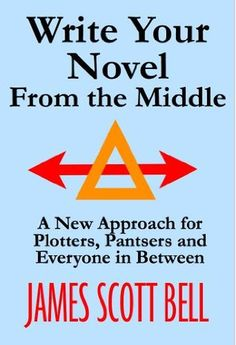 Write Your Novel From The Middle: A New Approach for Plotters, Pantsers and Everyone in Between (non-fiction)