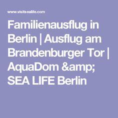Familienausflug in Berlin | Ausflug am Brandenburger Tor | AquaDom & SEA LIFE Berlin