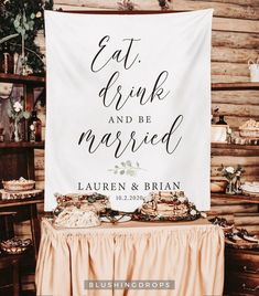 Eat, drink and be married! Rustic Wedding Banner, Wedding Table Decor, Wedding Table Signs, Wedding Decorations, Wedding Signage, Custom Wedding Sign, Fabric Banner  Memories may fade but photographs last forever. Big, bold and beautiful, our customized backdrops elegantly and affordably set the scene for photography. Display Wedding Events, Our Wedding, Indoor Wedding, Wedding Tables, Wedding Reception, Destination Wedding, Wedding Ideas, Wedding Signage, Rustic Wedding