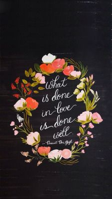 """What is done in love is done well"" - Quote"