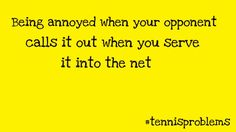 #tennis problems tennis problems all the damn time it obviously was out I don't need you to tell me