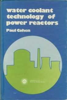 Water Coolant Technology of Power Reactors (Monograph series on nuclear science and technology) , 978-0894480201, Paul Cohen, Amer Nuclear Society