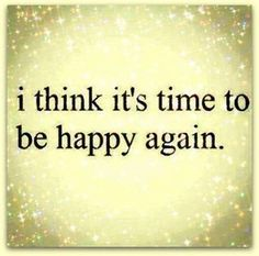 time to be happy again life quotes quotes quote happy happiness life quote happiness quote