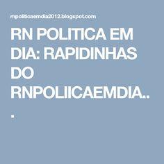 RN POLITICA EM DIA: RAPIDINHAS DO RNPOLIICAEMDIA...