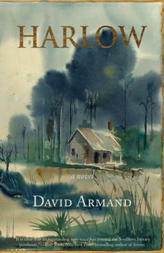 "Leslie Somers, the lonely, 18-year-old protagonist of David Armand's ""Harlow"" has a pretty good idea of what has caused most of his problems: He has never met his father. So as Armand's short book opens, Leslie sets out in the Louisiana backwoods to find him. It's a violent odyssey.   Before it's over, he will be pistol-whipped by one man and robbed by another. But that's nothing compared to what happens in the book's final 30 pages."