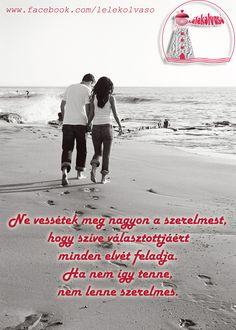"""""""Ne vessétek meg nagyon a szerelmest, hogy szíve választottjáért minden elvét feladja. Ha nem így tenne, nem lenne szerelmes."""" www.lelekolvaso.hu - Ábrahám Adrienn"""