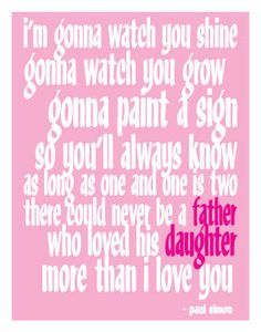 Paul Simon Father & Daughter Quote Digital by sushimunki Father Daughter Dance Songs, Father Daughter Quotes, My Father, Fathers, Valentine Daughter Quotes, Father Quotes, My Beautiful Daughter, To My Daughter, Daughters