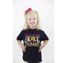 Pretty In Pink Fierce In A Leotard Girls T Shirt Clothing Top