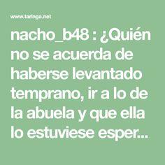 nacho_b48 : ¿Quién no se acuerda de haberse levantado temprano, ir a lo de la abuela y que ella lo estuviese esperando con un rica torta de 80... : Recetas