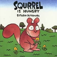 Squirrel Is Hungry by Satoshi Kitamura book jacket