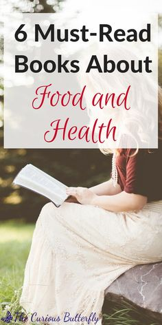 6 Life-Changing Books about Food and Health – The Curious Butterfly | Want to learn more about how to live a healthy lifestyle? Then check out these six books that helped me change the way I think about healthy eating and living. #healthyliving #curiousbutterfly #healthylifestyle #inspiringbooks