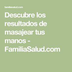 Descubre los resultados de masajear tus manos - FamiliaSalud.com