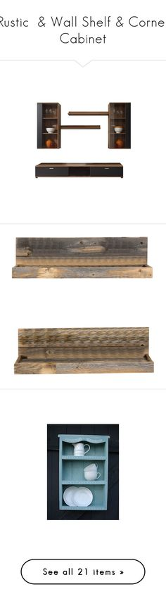 """""""Rustic  & Wall Shelf & Corner Cabinet"""" by suelb ❤ liked on Polyvore featuring home, home decor, small item storage, wooden box, wooden wall shelf, wooden home decor, wood home decor, timber box, furniture and storage & shelves"""