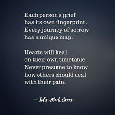 A quote by John Mark Green about not judging how people process their grief. #johnmarkgreenpoetry #johnmarkgreen #sadness #grieving