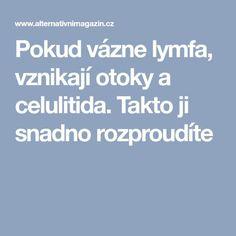 Pokud vázne lymfa, vznikají otoky a celulitida. Takto ji snadno rozproudíte Alternative Medicine, Organic Beauty, Health Fitness, Lifestyle, Healthy, Victoria, Medicine, Turmeric, Syrup
