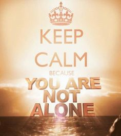 Keep Calm=You Are Not Alone!