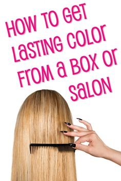 How to Get Lasting Color From a Box or The Salon