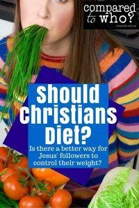 Should Christians always be on a diet? Is there a better way for Jesus' followers to live and control their weight? Interesting thoughts on diets from Compared to Who?