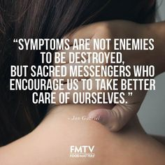 """Symptoms are not enemies to be destroyed, but sacred messengers who encourage us to take better care of ourselves."" - The Gabriel Method - Jon Gabriel.  www.fmtv.com"