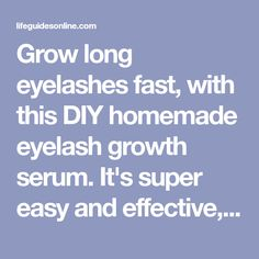 Grow long eyelashes fast, with this DIY homemade eyelash growth serum. It's super easy and effective, and will give you longer, fuller eyelashes in no time.
