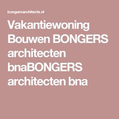 Vakantiewoning Bouwen BONGERS architecten bnaBONGERS architecten bna