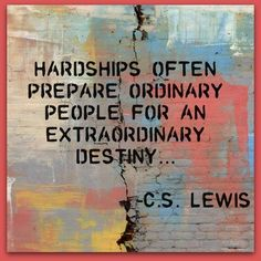 Hardships often prepare ordinary people for an extraordinary destiny. 2 Corinthians 4:8-9 We are hard pressed on every side, but not crushed; perplexed, but not in despair; persecuted, but not abandoned; struck down, but not destroyed. #WordOfGod #CSLewisQuote