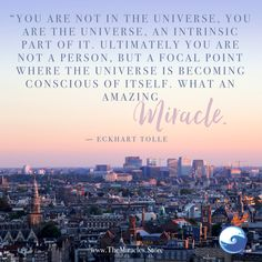 """""""you are not in the Universe, you are the Universe, an intrinsic part of it. Ultimately you are not a person, but a focal point where the Universe is becoming conscious of iteself. What an amazing miracle. Spiritual Quotes, Positive Quotes, Positive Life, Positive Affirmations, Words Quotes, Life Quotes, Deep Quotes, Miracle Quotes, Consciousness Quotes"""